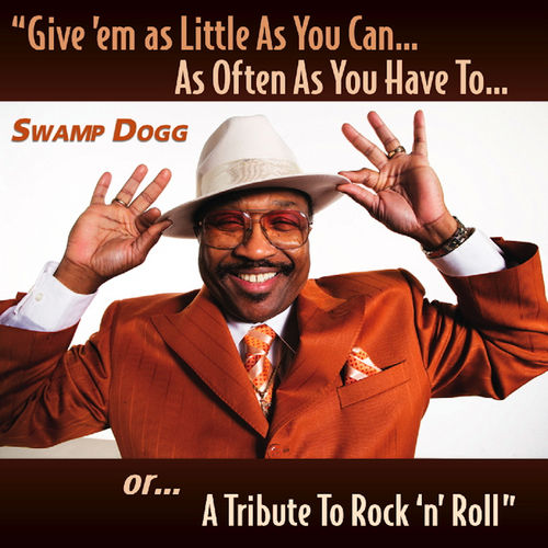 Play & Download Give 'em as Little As You Can…As Often As You Have To…or…A Tribute To Rock 'n' Roll by Swamp Dogg | Napster