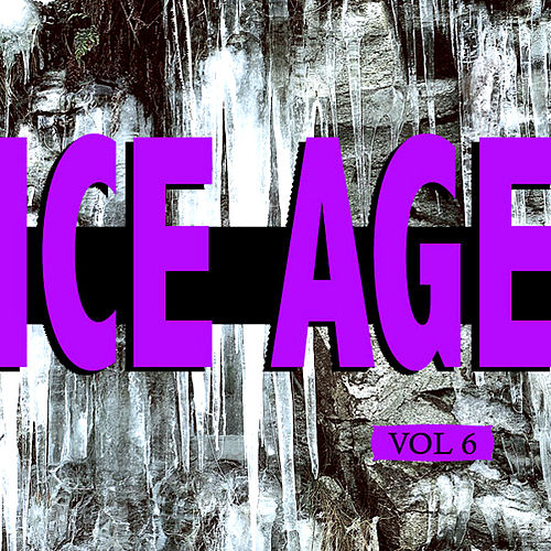 Play & Download Ice Age Vol. 6 by Various Artists | Napster
