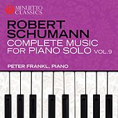 Schumann: Complete Music for Piano Solo, Vol. 9 by Peter Frankl