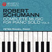 Schumann: Complete Music for Piano Solo, Vol. 6 by Peter Frankl