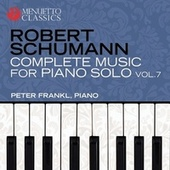 Schumann: Complete Music for Piano Solo, Vol. 7 by Peter Frankl