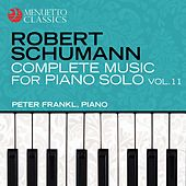 Schumann: Complete Music for Piano Solo, Vol. 11 by Peter Frankl