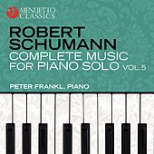 Schumann: Complete Music for Piano Solo, Vol. 5 by Peter Frankl
