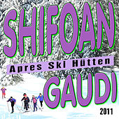 Schifoan - Apres Ski Hütten Gaudi 2011 by Various Artists