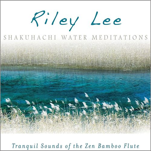 Play & Download Shakuhachi Water Meditations by Riley Lee | Napster