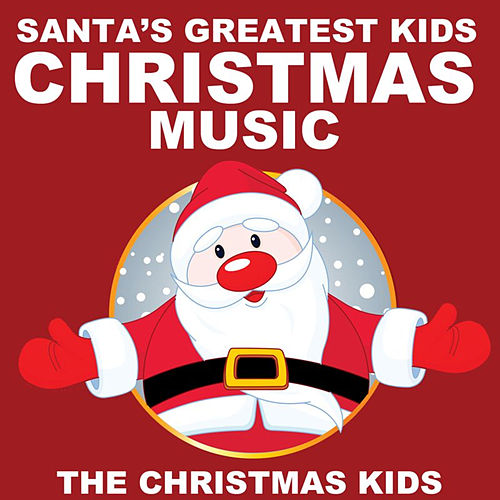 Santa's Greatest Kids Christmas Music by Christmas Kids