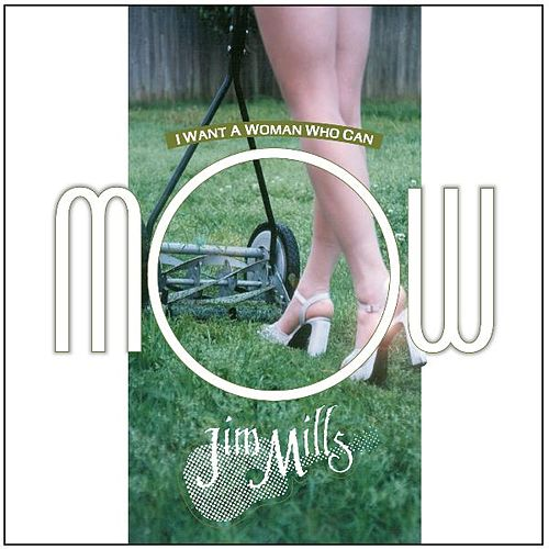 I Want A Woman Who Can Mow by Jim Mills