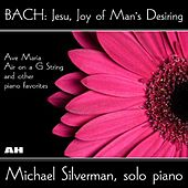 Bach: Jesu, Joy of Man's Desiring, Ave Maria, Air On a G String and Other Piano Favorites by Michael Silverman