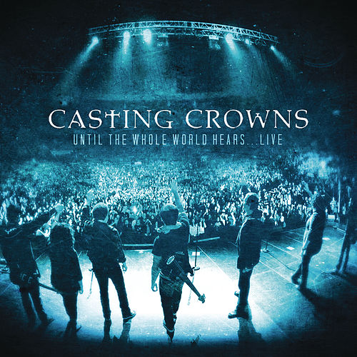 Play & Download Until The Whole World Hears Live by Casting Crowns | Napster