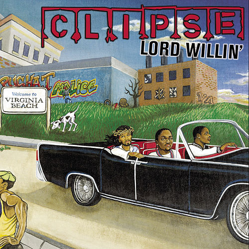 Lord Willin' by Clipse