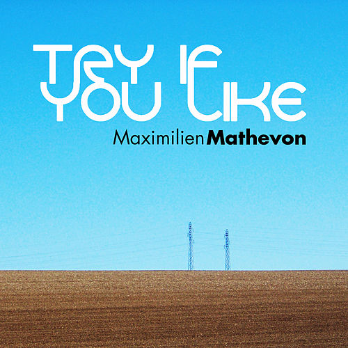 Play & Download Try If You Like by Maximilien Mathevon | Napster