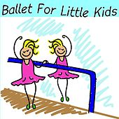 Play & Download Ballet for Little Kids by Ballet for Little Kids  | Napster
