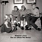 The 1st Album Was Better by Without a Face