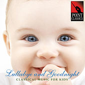 Lullabye and Goodnight: Classical Music for Kids by Various Artists