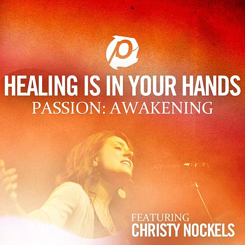 Healing Is In Your Hands (Radio Version) by Christy Nockels