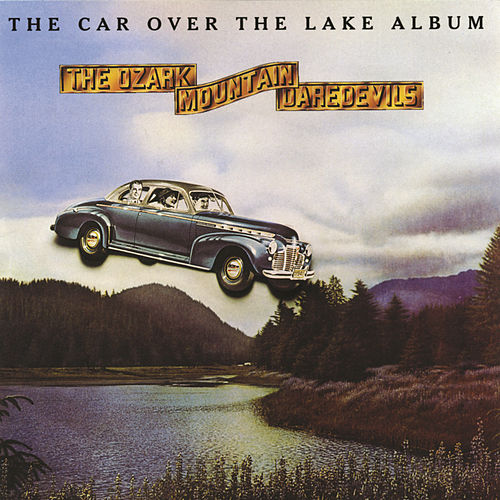 Play & Download The Car Over The Lake Album by Ozark Mountain Daredevils | Napster