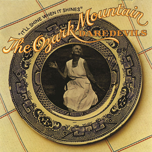 It'll Shine When It Shines by Ozark Mountain Daredevils