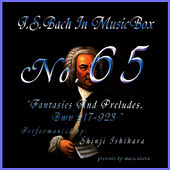 Play & Download Bach In Musical Box 65 /Fantasies And Preludes Bwv 917-923 by Shinji Ishihara | Napster