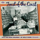 Toast Of The Coast: 1950s R&B From Dolphin's Of Hollywood Volume 2 by Various Artists