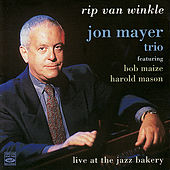 Play & Download Rip Van Winkle - Live at the Jazz Bakery by Jon Mayer Trio | Napster