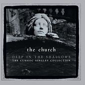 Play & Download Deep In The Shallows (30th Anniversary Singles Collection) by The Church | Napster