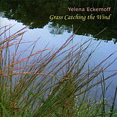 Play & Download Grass Catching the Wind by Yelena Eckemoff | Napster