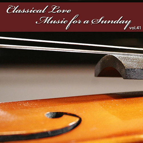 Play & Download Classical Love - Music for a Sunday Vol 41 by The Tchaikovsky Symphony Orchestra | Napster