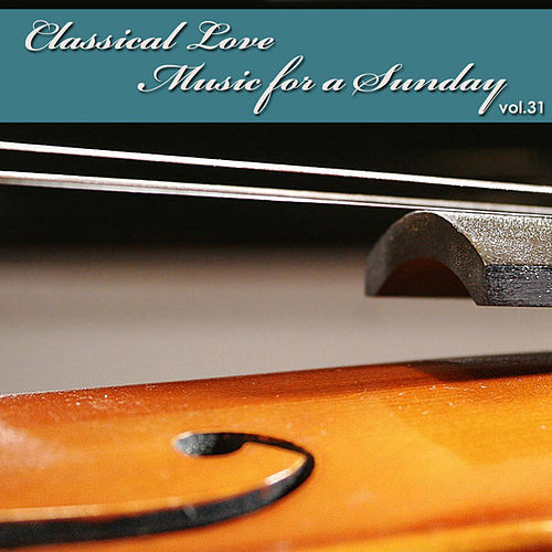 Play & Download Classical Love - Music for a Sunday Vol 31 by The Tchaikovsky Symphony Orchestra | Napster
