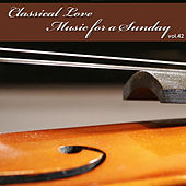 Classical Love - Music for a Sunday Vol 42 by The Tchaikovsky Symphony Orchestra