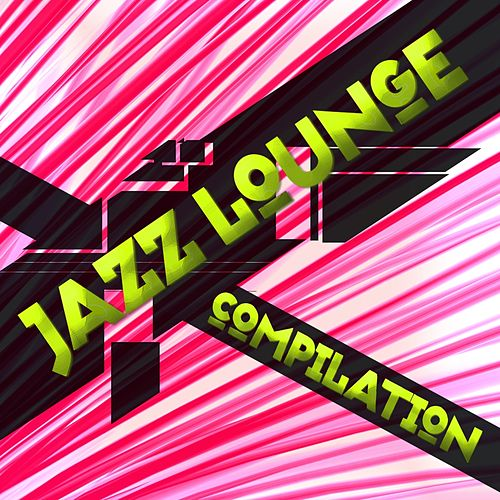 Jazz Lounge Compilation by Various Artists