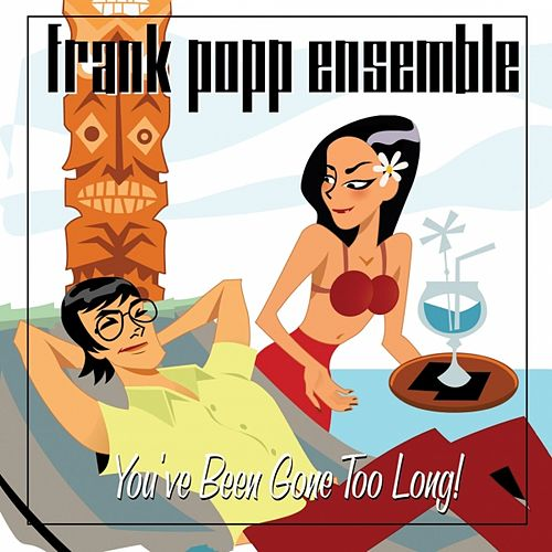 Play & Download You've Been Gone Too Long! by Frank Popp Ensemble | Napster