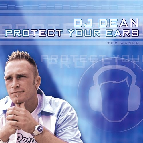 Play & Download Protect your ears by DJ Dean | Napster