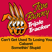 Jive Bunny Triple Tracker: Can't Get Used To Losing You / Cabaret / Somethin' Stupid by Jive Bunny & The Mastermixers