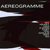Play & Download My Heart Has a Wish That You Would Not Go by Aereogramme | Napster