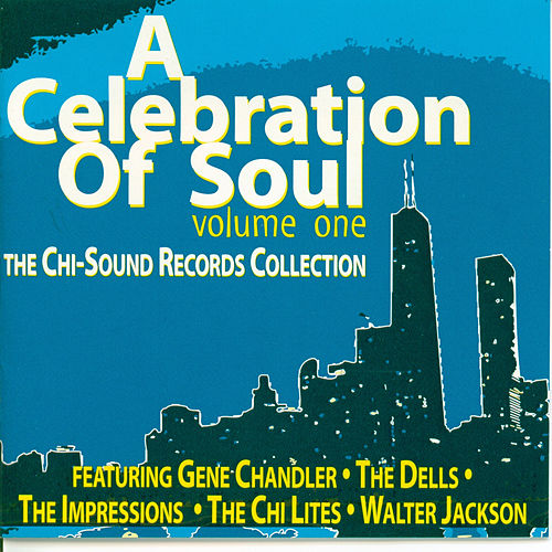 Play & Download A Celebration of Soul-Volume 1: The Chi-Sound Records Collection by Various Artists | Napster