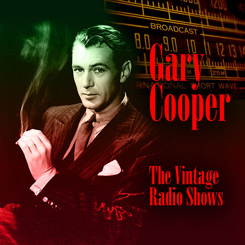 Play & Download The Vintage Radio Shows by Gary Cooper | Napster