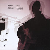Play & Download Corner Loading, Vol. 1 by Mikel Rouse | Napster