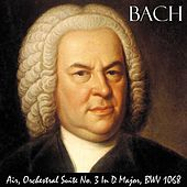 Air, Orchestral Suite No. 3 In D Major, Bwv 1068. Great for Baby's Brain, Mozart Effect, Stress Reduction and Pure Enjoyment. by Johann Sebastian Bach