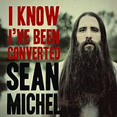 I Know I've Been Converted by Sean Michel