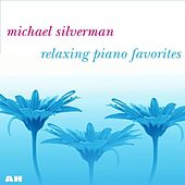 Play & Download Relaxing Piano Favorites by Michael Silverman | Napster
