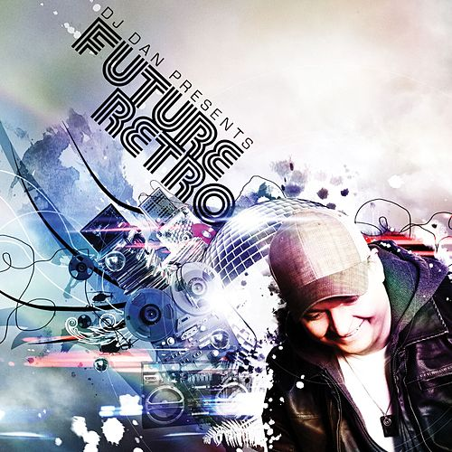 DJ Dan Presents Future Retro by DJ Dan