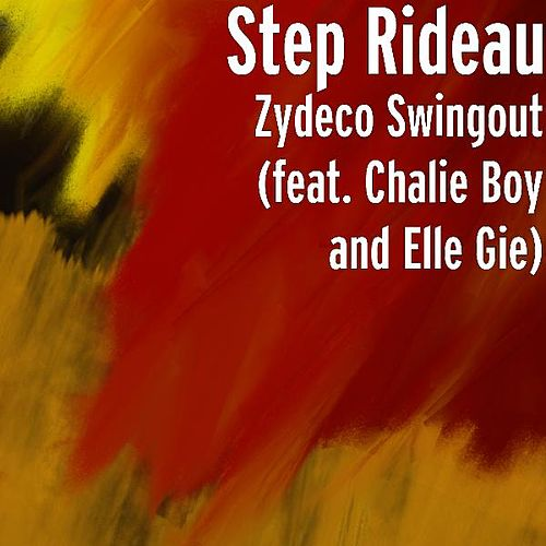 Zydeco Swingout (feat. Chalie Boy, C-Moe and Elle Gie) by Step Rideau & The Zydeco Outlaws
