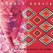 Play & Download Para Que No Se Duerman Mis Sentidos by Manolo Garcia | Napster