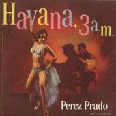 Play & Download Havana 3 a.m. by Perez Prado | Napster