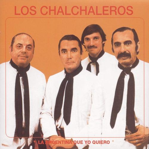 Play & Download Los Chalchaleros-La Argentina Que Yo Quiero by Los Chalchaleros | Napster