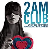 Play & Download What did you think was going to happen? by 2AM Club | Napster