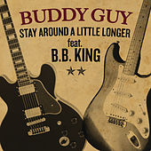 Stay Around A Little Longer by Buddy Guy