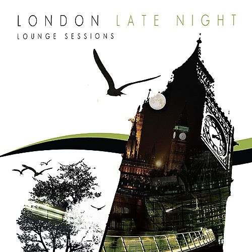 Play & Download The London Late Night Lounge Sessions by Various Artists | Napster