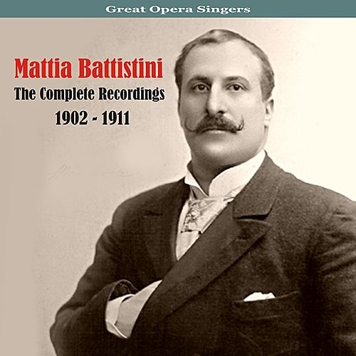 Great Opera Singers / The Complete Recordings / 1902 - 1911, Vol. 2 by Mattia Battistini