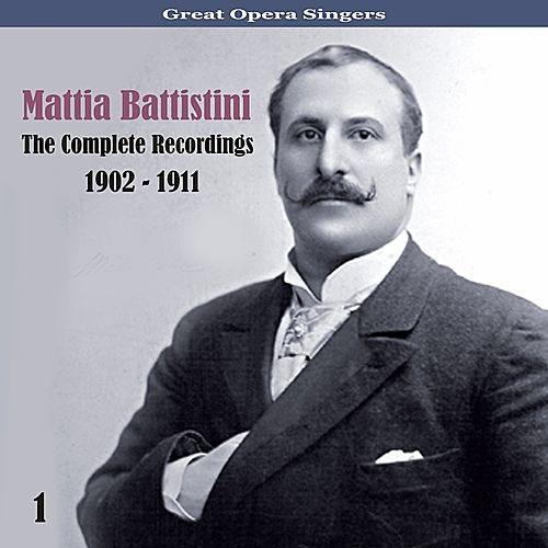 Great Opera Singers / The Complete Recordings / 1902 - 1911, Vol. 1 by Mattia Battistini